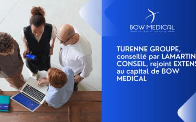TURENNE GROUPE, conseillé par LAMARTINE CONSEIL, rejoint EXTENS au capital de BOW MEDICAL
